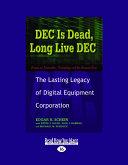 Dec Is Dead, Long Live Dec: The Lasting Legacy of Digital Equiment Corporation (Large Print 16pt)