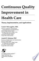 Continuous Quality Improvement in Health Care : Theory, Implementation and Applications