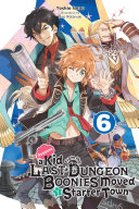 Suppose a Kid from the Last Dungeon Boonies Moved to a Starter Town  Vol  6  light novel  Book
