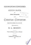 Sermons and Addresses  Question Drawer and Other Proceedings of the Christian Convention Held in Chicago  September 18th to 20th  1883