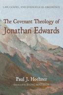 The Covenant Theology of Jonathan Edwards