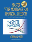Master Your Mortgage for Financial Freedom  How to Use The Smith Manoeuvre in Canada to Make Your Mortgage Tax Deductible and Create Wealth
