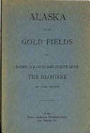 Alaska and the Gold Fields of Nome  Golovin Bay  Forty Mile  the Klondike  and Other Districts