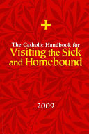 The Catholic Handbook for Visiting the Sick and Homebound 2009