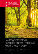 Routledge International Handbook of Play  Therapeutic Play and Play Therapy