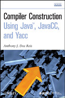 Compiler Construction Using Java  JavaCC  and Yacc