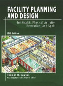 Facility Planning and Design for Health  Physical Activity  Recreation  and Sport