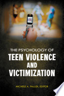 The Psychology of Teen Violence and Victimization  2 volumes