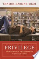 Privilege, The Making of an Adolescent Elite at St. Paul's School by Shamus Rahman Khan PDF
