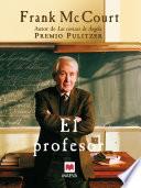 El profesor  : Una novela sobre la vida de un ingenioso profesor en Nueva York, una auténtica lección de humanidad.