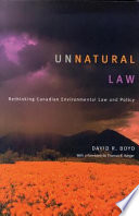 """""""Unnatural Law: Rethinking Canadian Environmental Law and Policy"""" by David Richard Boyd"""