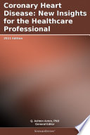 Coronary Heart Disease: New Insights for the Healthcare Professional: 2011 Edition