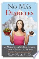 No Más Diabetes  : Una Guía Completa Para Evitar, Tratar, y Luchar Contra la Diabetes