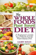 The Whole Foods Plant Based Diet