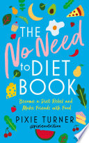 """The No Need To Diet Book: Become a Diet Rebel and Make Friends with Food"" by Pixie Turner"