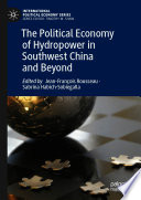 The Political Economy of Hydropower in Southwest China and Beyond