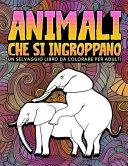 Animali che si ingroppano: Un selvaggio libro da colorare per adulti: 31 divertenti pagine da colorare per adulti con elefanti, cani, gatti, scim