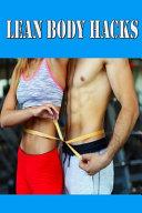 Lean Body Hacks