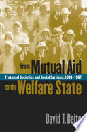 """From Mutual Aid to the Welfare State: Fraternal Societies and Social Services, 1890-1967"" by David T. Beito"