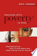 """Teaching with Poverty in Mind: What Being Poor Does to Kids' Brains and what Schools Can Do about it"" by Eric Jensen"