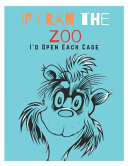 If I Ran The Zoo I d Open Each Cage