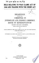 Bills Relating to War Claims Act of 1948 and Trading with the Enemy Act     Hearings     Oct  18  19  and 20  1951  March 19  May 1  2  and June 16  1952 Book