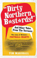 """""""Dirty Northern B*st*rds!"""" and Other Tales from the Terraces"""