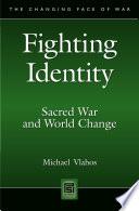 Fighting Identity  Sacred War and World Change