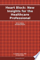 Heart Block  New Insights for the Healthcare Professional  2011 Edition