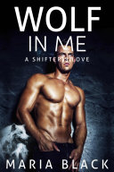 Wolf In Me: A Shifter's Love (An Alpha Shifter Paranormal Romance)
