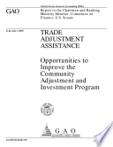 Trade adjustment assistance   opportunities to improve the community adjustment and investment program   report to the Chairman and ranking minority member  Committee on Finance  U S  Senate