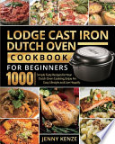 Lodge Cast Iron Dutch Oven Cookbook for Beginners 1000