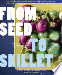 """""""From Seed to Skillet: A Guide to Growing, Tending, Harvesting, and Cooking Up Fresh, Healthy Food to Share with People You Love"""" by Jimmy Williams, Susan Heeger, Eric Staudenmaier"""