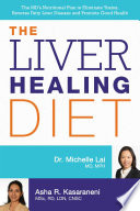 """The Liver Healing Diet: The MD's Nutritional Plan to Eliminate Toxins, Reverse Fatty Liver Disease and Promote Good Health"" by Michelle Lai, Asha Kasaraneni"