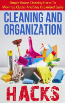 Cleaning And Organization Hacks   Simple House Cleaning Hacks To Minimize Clutter And Stay Organized Easily