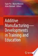 Additive Manufacturing – Developments in Training and Education