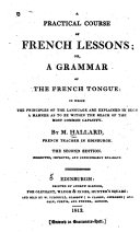 A Practical Course of French Lessons  Or A Grammar of the French Tongue
