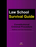 Constitutional Criminal Procedure: Outlines and Case Summaries (Law Schooll Survival Guide)