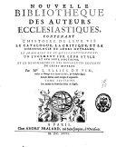 Nouvelle bibliothèque des auteurs ecclésiastiques, contenant l'histoire de leur vie, le catalogue, la critique et la chronologie de leurs ouvrages