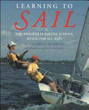 Learning to Sail  The Annapolis Sailing School Guide for Young Sailors of All Ages