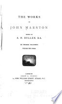 The Works of John Marston: Eastward ho. The insatiate countess. The metamorphosis of Pygmalion's image, and certain satires. The scourge of villainy. Entertainment of Alice, dowager-countess of Derby. City pageant. Verses from Chester's Love's martyr. The mountebank's masque. Commendatory verses prefixed to Ben Johnson's
