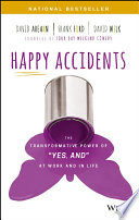 """link to Happy accidents : the transformative power of """"yes, and"""" at work and in life in the TCC library catalog"""