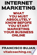 What You Must Absolutely Know Before You Start Marketing Your Business Online