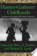 """""""Hunter-gatherer Childhoods: Evolutionary, Developmental, and Cultural Perspectives"""" by Barry S. Hewlett, Michael E. Lamb"""