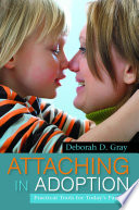 """Attaching in Adoption: Practical Tools for Today's Parents"" by Deborah D. Gray"