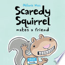 Scaredy Squirrel Makes a Friend Melanie Watt Cover