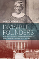 link to Invisible founders : how two centuries of African American families transformed a plantation into a college in the TCC library catalog