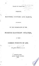 Traits of character, pursuits, manners, customs and habits, manifested by the inhabitants of the north-eastern states in their common pursuits of life