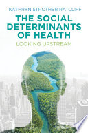 """""""The Social Determinants of Health: Looking Upstream"""" by Kathryn Strother Ratcliff"""
