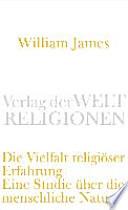 Die Vielfalt religiöser Erfahrung  : Eine Studie über die menschliche Natur. Mit einem einleitenden Essay von Peter Sloterdijk